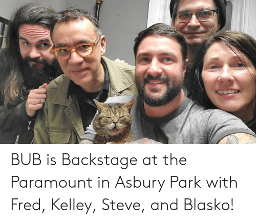 paramount: BUB is Backstage at the Paramount in Asbury Park with Fred, Kelley, Steve, and Blasko!