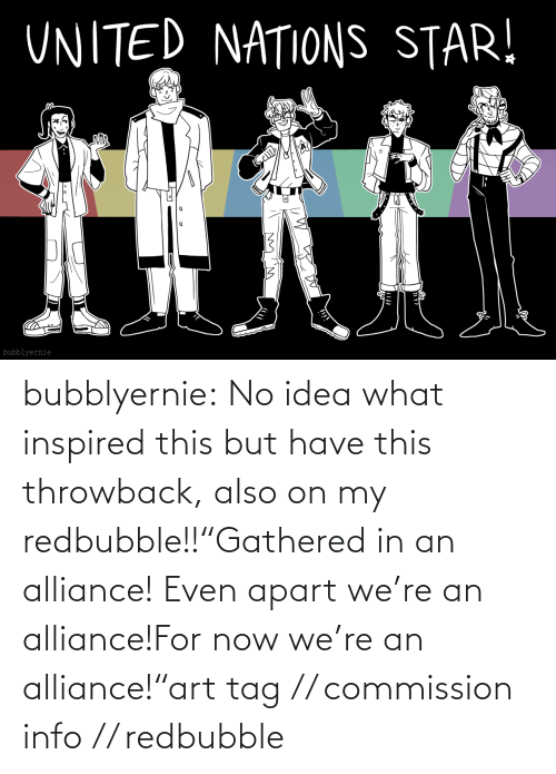 "Redbubble: bubblyernie:  No idea what inspired this but have this throwback, also on my redbubble!!""Gathered in an alliance! Even apart we're an alliance!For now we're an alliance!""art tag // commission info // redbubble"