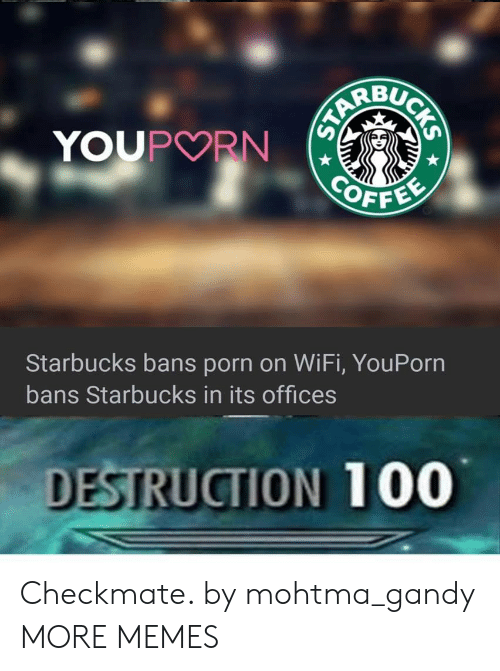 Anaconda, Dank, and Memes: BUC  OFFE  Starbucks bans porn on WiFi, YouPorn  bans Starbucks in its offices  DESTRUCTION 100 Checkmate. by mohtma_gandy MORE MEMES