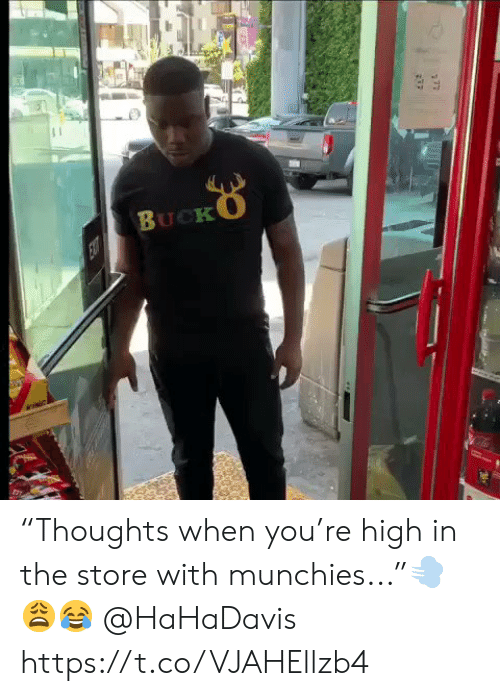"""Munchies, You, and Store: BUCKO  EXT """"Thoughts when you're high in the store with munchies...""""💨😩😂 @HaHaDavis https://t.co/VJAHEllzb4"""