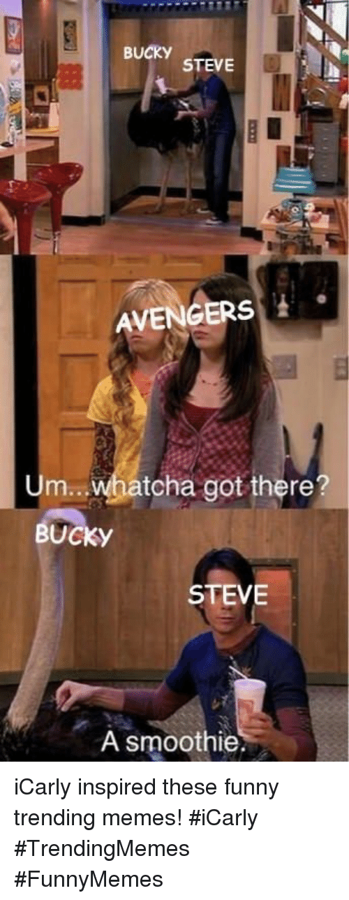 iCarly: BUCKY  STEVE  AVENGERS  Um  tcha got there?  BUCKY  STEVE  A smoothie iCarly inspired these funny trending memes! #iCarly #TrendingMemes #FunnyMemes