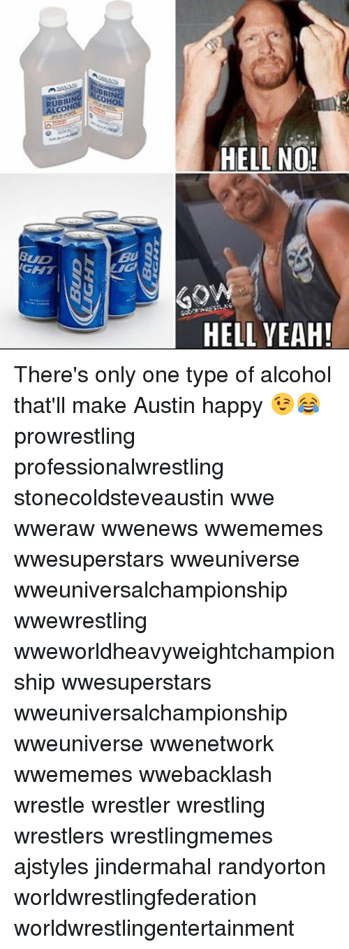 Hells No: BUD  IGHT  Ca  BUD  UBBIN  RUBBI  HO  ALCON  HELL NO!  BUD  GHT  IG  HELL YEAH! There's only one type of alcohol that'll make Austin happy 😉😂 prowrestling professionalwrestling stonecoldsteveaustin wwe wweraw wwenews wwememes wwesuperstars wweuniverse wweuniversalchampionship wwewrestling wweworldheavyweightchampionship wwesuperstars wweuniversalchampionship wweuniverse wwenetwork wwememes wwebacklash wrestle wrestler wrestling wrestlers wrestlingmemes ajstyles jindermahal randyorton worldwrestlingfederation worldwrestlingentertainment