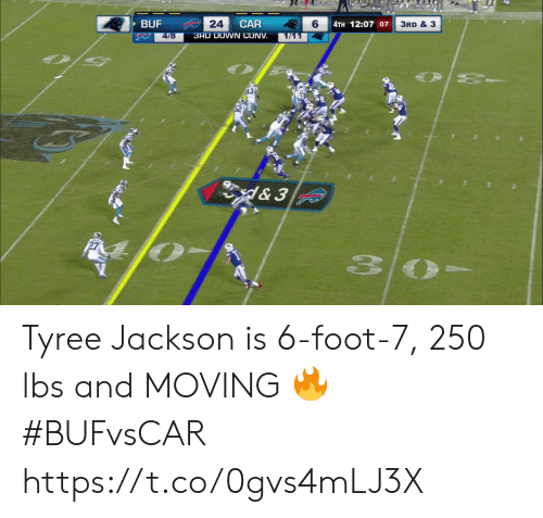 lbs: BUF  24  CAR  6  4TH 12:07 07  3RD & 3  3RD DOWN CONV  4/8  1/11  & 3 Tyree Jackson is 6-foot-7, 250 lbs and MOVING 🔥  #BUFvsCAR https://t.co/0gvs4mLJ3X