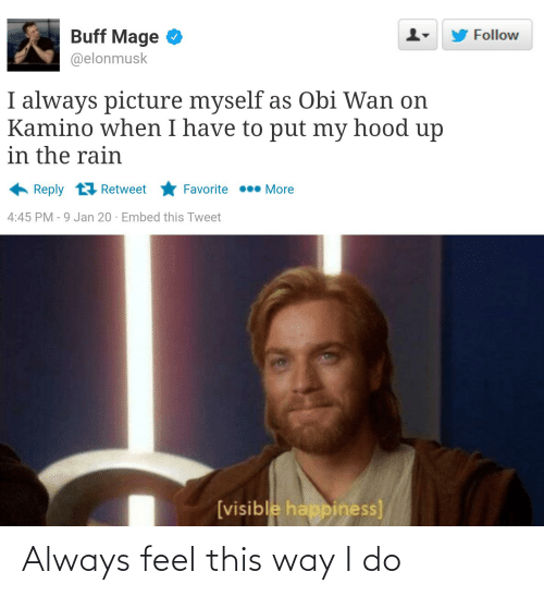 kamino: Buff Mage  Follow  @elonmusk  I always picture myself as Obi Wan on  Kamino when I have to put my hood up  in the rain  Reply t1 Retweet  Favorite  More  4:45 PM - 9 Jan 20 · Embed this Tweet  [visible happiness] Always feel this way I do