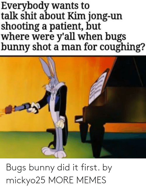 bunny: Bugs bunny did it first. by mickyo25 MORE MEMES