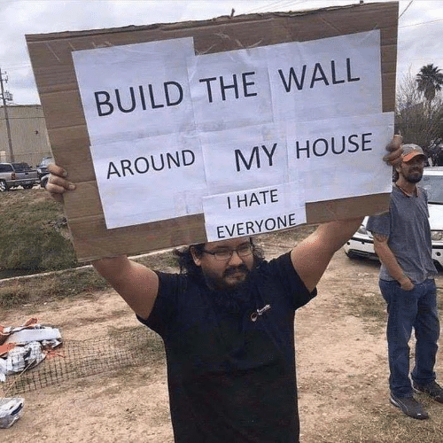 Memes, My House, and House: BUILD THE WALL  AROUND  MY HOUSE  I HATE  EVERYONE