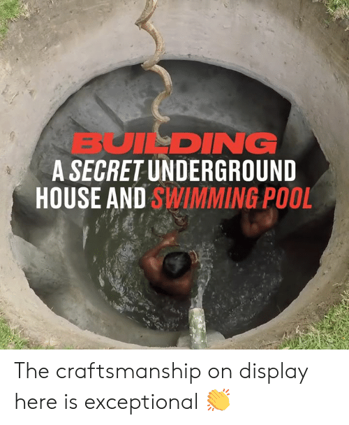 Dank, House, and Pool: BUILDING  A SECRET UNDERGROUND  HOUSE AND SWIMMING POOL The craftsmanship on display here is exceptional 👏