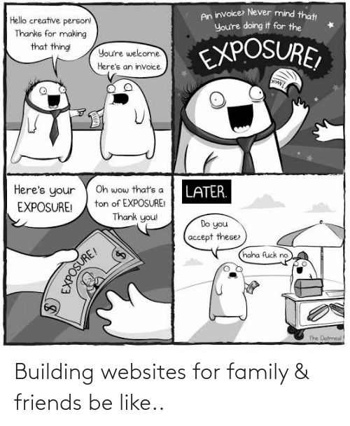 building: Building websites for family & friends be like..