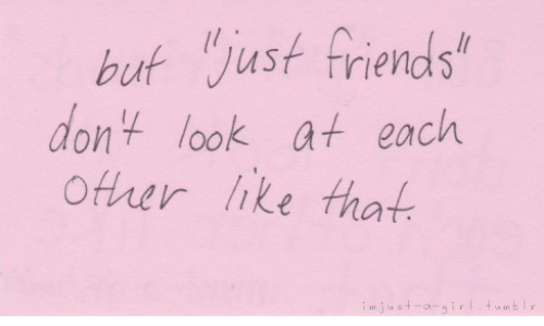 Just Friends: buk just friends  don look at each  Other hke that  im justagir