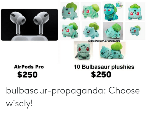 Wisely: bulbasaur-propaganda: Choose wisely!