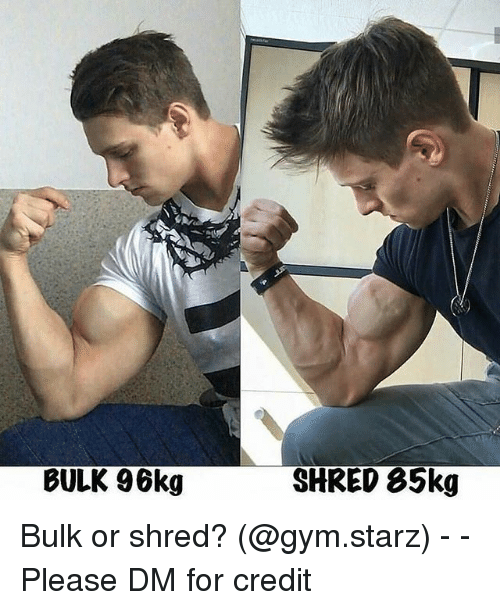 Gym, Memes, and Starz: BULK 96kg  SHRED 85kg Bulk or shred? (@gym.starz) - - Please DM for credit