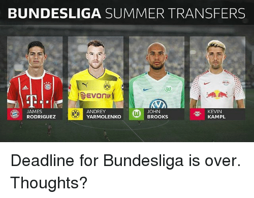 Memes, Summer, and James Rodriguez: BUNDESLIGA SUMMER TRANSFERS  eEVONIk  JAMES  RODRIGUEZ  ANDREY  YARMOLENKO  JOHN  BROOKS  KEVIN  KAMPL Deadline for Bundesliga is over. Thoughts?