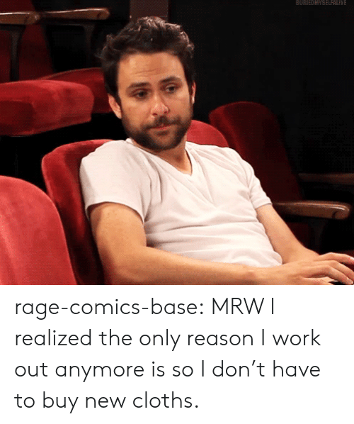 Mrw, Tumblr, and Work: BURNEDMYSELFALNE rage-comics-base:  MRW I realized the only reason I work out anymore is so I don't have to buy new cloths.