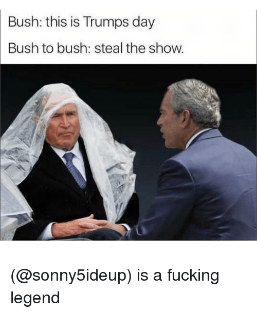 Trump Day: Bush: this is Trumps day  Bush to bush: steal the show. (@sonny5ideup) is a fucking legend
