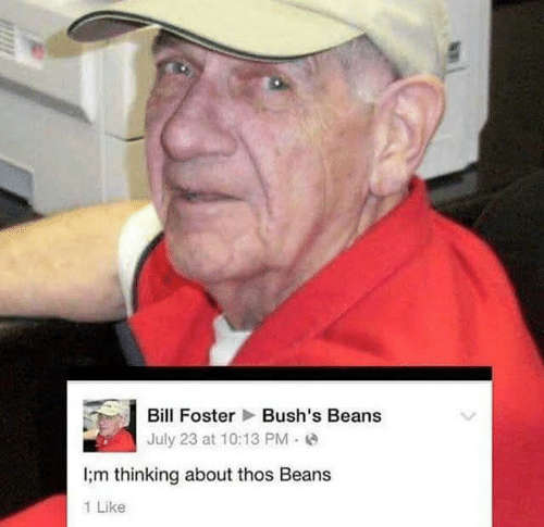 Thos Beans: Bush's Beans  Bill Foster  July 23 at 10:13 PM  i;m thinking about thos Beans  1 Like