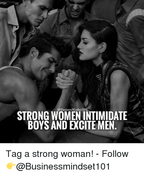 A Strong Woman: @BusinessMindset 101  STRONG WOMEN INTIMIDATE  BOYS AND EXCITE MEN Tag a strong woman! - Follow 👉@Businessmindset101