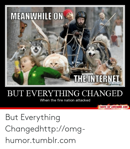 Everything Changed: But Everything Changedhttp://omg-humor.tumblr.com