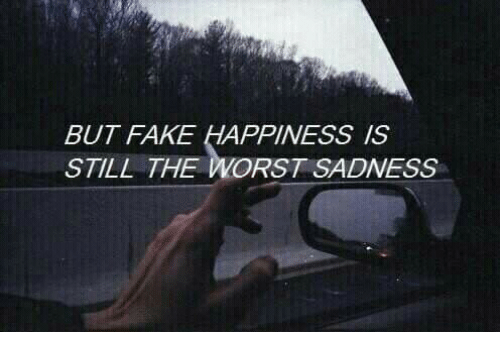 Fake, The Worst, and Happiness: BUT FAKE HAPPINESS IS  STILL THE WORST SADNESS
