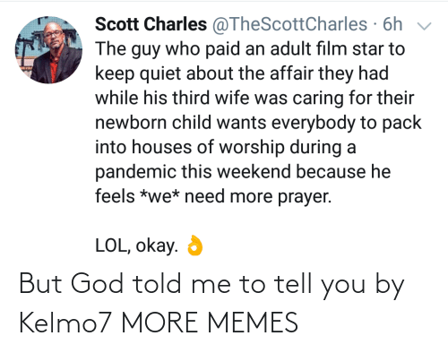 told me: But God told me to tell you by Kelmo7 MORE MEMES