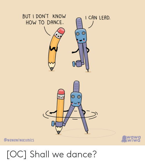 Shall We: BUT I DON'T KNOW  HOW TO DANCE.  CAN LEAD  wawa  wiWa  @wawawiwacomics [OC] Shall we dance?