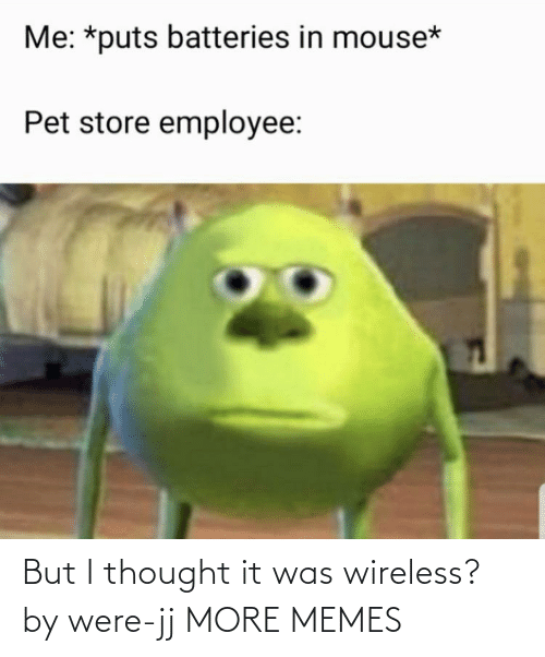 But I Thought: But I thought it was wireless? by were-jj MORE MEMES