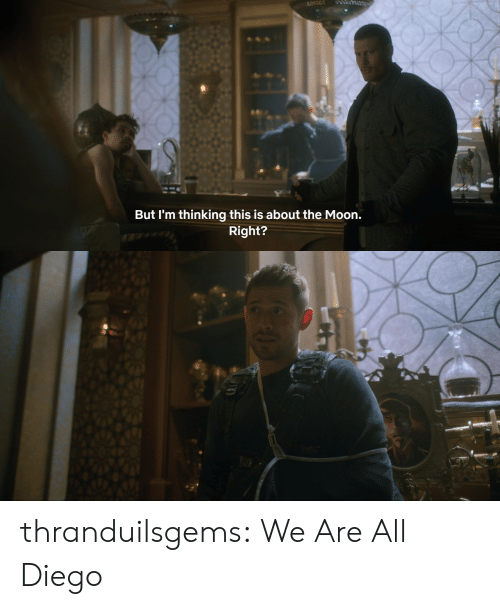 Tumblr, Blog, and Http: But I'm thinking this is about the Moon.  Right? thranduilsgems: We Are All Diego