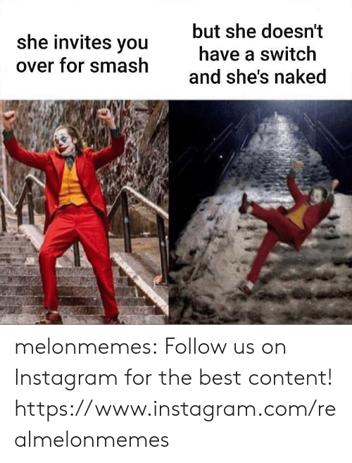 Naked: but she doesn't  she invites you  have a switch  over for smash  and she's naked melonmemes:  Follow us on Instagram for the best content! https://www.instagram.com/realmelonmemes