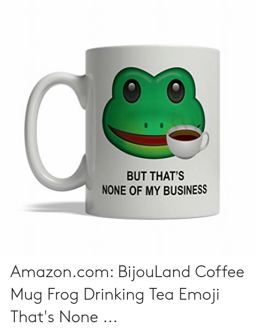 Mug Frog Amazoncom My Business None But That's Coffee Bijouland Of f7ygb6