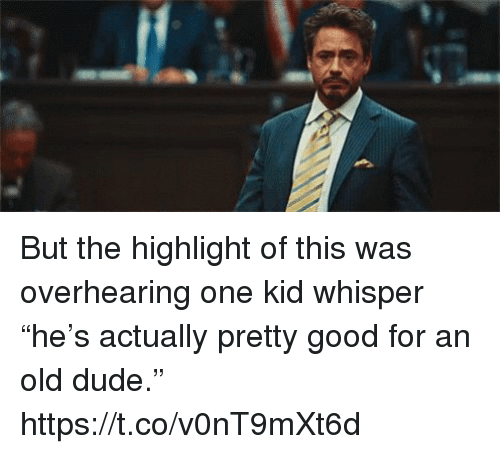 """Dude, Memes, and Good: But the highlight of this was overhearing one kid whisper """"he's actually pretty good for an old dude."""" https://t.co/v0nT9mXt6d"""