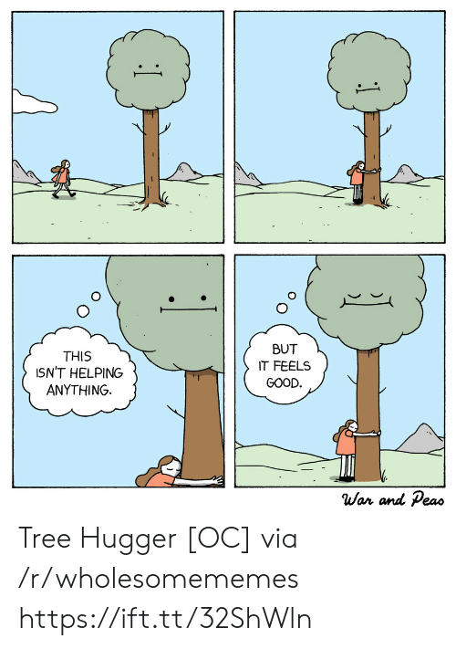 feels good: BUT  THIS  ISN'T HELPING  ANYTHING  IT FEELS  GOOD.  War and Peas  1 Tree Hugger [OC] via /r/wholesomememes https://ift.tt/32ShWln