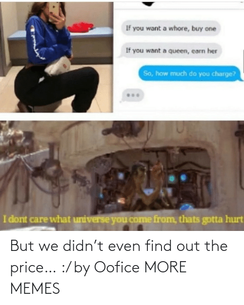 Find Out: But we didn't even find out the price… :/ by Oofice MORE MEMES