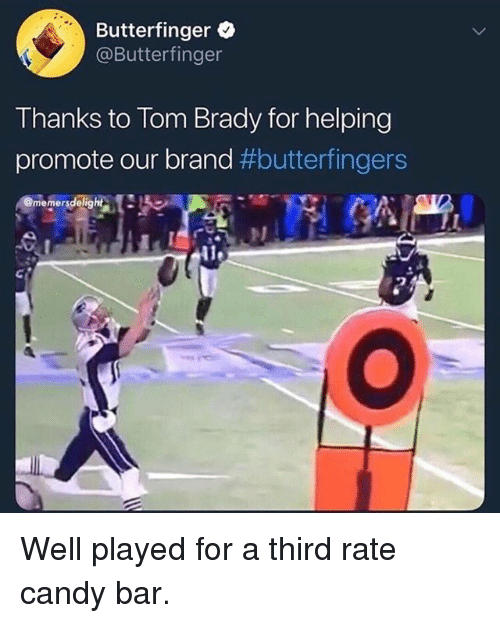 Butterfinger: Butterfinger .  @Butterfinger  Thanks to Tom Brady for helping  promote our brand #butterfinger'S  memersdelig Well played for a third rate candy bar.