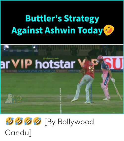Bollywood: Buttler's Strategy  Against Ashwin Today  ia  SU  @boltye oodg andu  AATMA 🤣🤣🤣🤣 [By Bollywood Gandu]