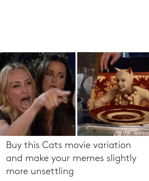 unsettling: Buy this Cats movie variation and make your memes slightly more unsettling