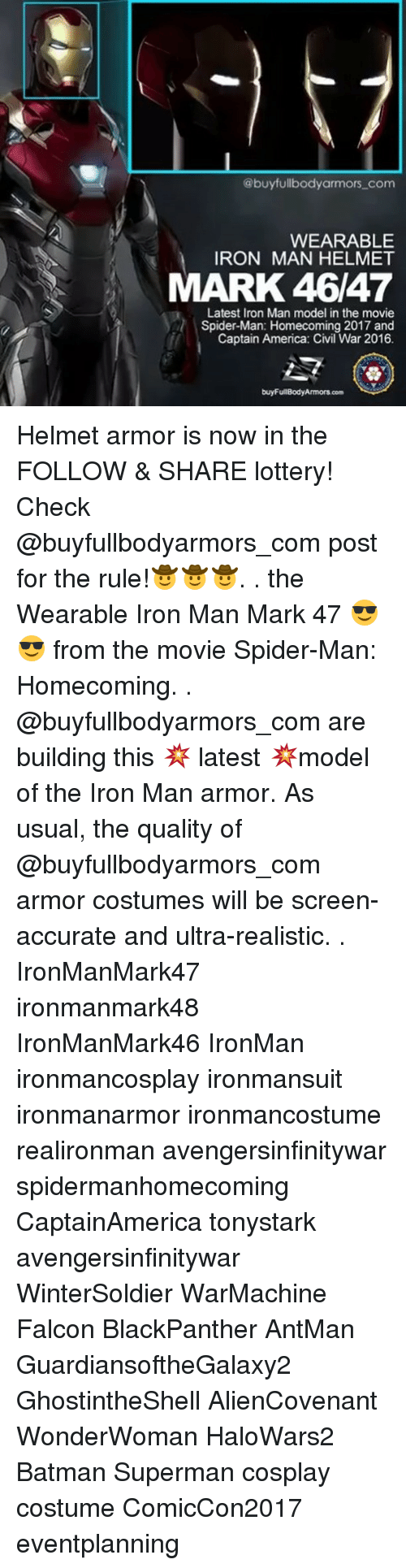 falcone: @buyfullbodyarmors com  WEARABLE  IRON MAN HELMET  MARK 46/47  Latest Iron Man model in the movie  Spider-Man: Homecoming 2017 and  Captain America: Civil War 2016. Helmet armor is now in the FOLLOW & SHARE lottery! Check @buyfullbodyarmors_com post for the rule!🤠🤠🤠. . the Wearable Iron Man Mark 47 😎😎 from the movie Spider-Man: Homecoming. . @buyfullbodyarmors_com are building this 💥 latest 💥model of the Iron Man armor. As usual, the quality of @buyfullbodyarmors_com armor costumes will be screen-accurate and ultra-realistic. . IronManMark47 ironmanmark48 IronManMark46 IronMan ironmancosplay ironmansuit ironmanarmor ironmancostume realironman avengersinfinitywar spidermanhomecoming CaptainAmerica tonystark avengersinfinitywar WinterSoldier WarMachine Falcon BlackPanther AntMan GuardiansoftheGalaxy2 GhostintheShell AlienCovenant WonderWoman HaloWars2 Batman Superman cosplay costume ComicCon2017 eventplanning