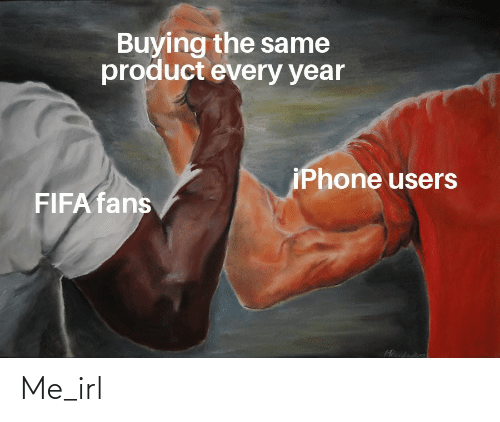 Users: Buying the same  product every year  iPhone users  FIFA fans Me_irl