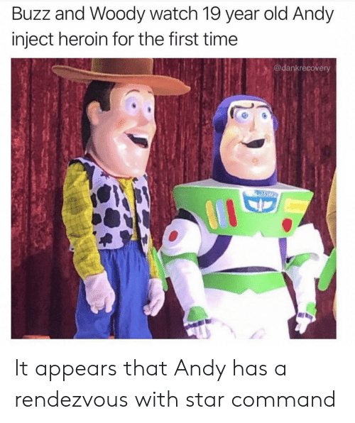 Command: Buzz and Woody watch 19 year old Andy  inject heroin for the first time  @dankrecovery  PASCO It appears that Andy has a rendezvous with star command