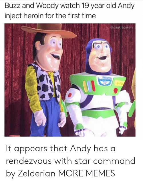 Command: Buzz and Woody watch 19 year old Andy  inject heroin for the first time  @dankrecovery  PASCO It appears that Andy has a rendezvous with star command by Zelderian MORE MEMES