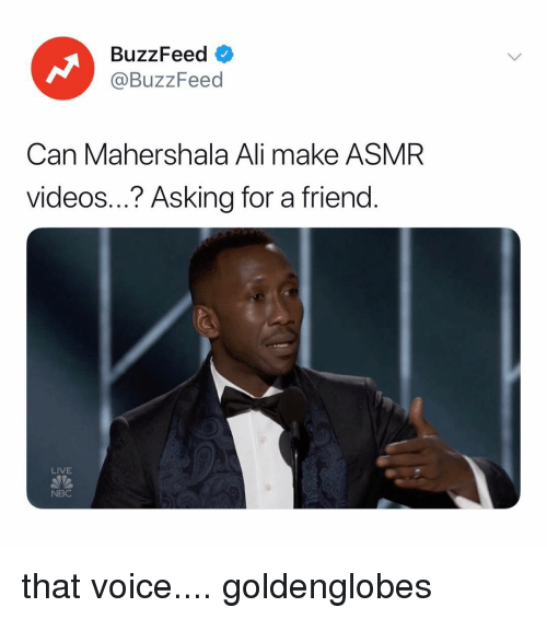 Asmr: BuzzFeed <  @BuzzFeed  Can Mahershala Ali make ASMR  videos...? Asking for a friend.  LIVE  NBC that voice.... goldenglobes