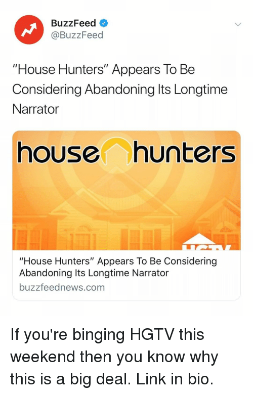 """narrator: BuzzFeed  @BuzzFeed  """"House Hunters"""" Appears To Be  Considering Abandoning lts Longtime  Narrator  house hunters  ouse Hunters"""" Appears To Be Considering  Abandoning Its Longtime Narrator  buzzfeednews.com If you're binging HGTV this weekend then you know why this is a big deal. Link in bio."""