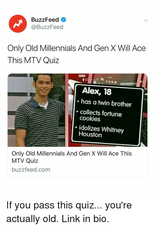 MTV: BuzzFeed  @BuzzFeed  Only Old Millennials And Gen X Will Ace  This MTV Quiz  Alex, 18  has a twin brother  collects fortune  cookies  idolizes Whitney  Houston  Only Old Millennials And Gen X Will Ace This  MTV Quiz  buzzfeed.com If you pass this quiz... you're actually old. Link in bio.