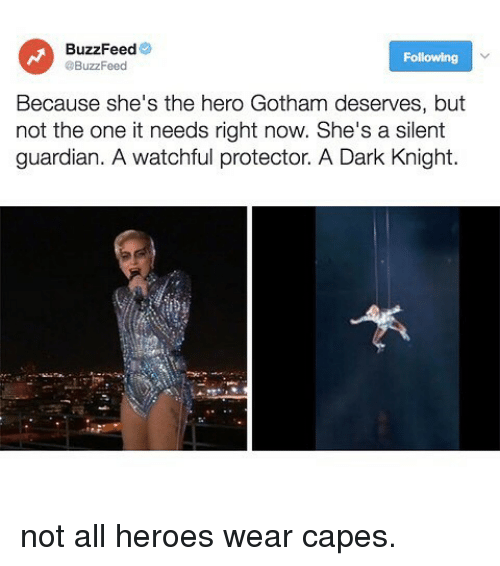 Not All Heros Wear Capes: BuzzFeed  Following  @BuzzFeed  Because she's the hero Gotham deserves, but  not the one it needs right now. She's a silent  guardian. A watchful protector. A Dark Knight. not all heroes wear capes.