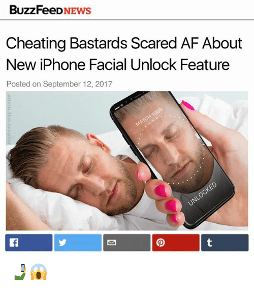 afs: BuzzFeeDNEWS  Cheating Bastards Scared AF About  New iPhone Facial Unlock Feature  Posted on September 12, 2017 🤳😱