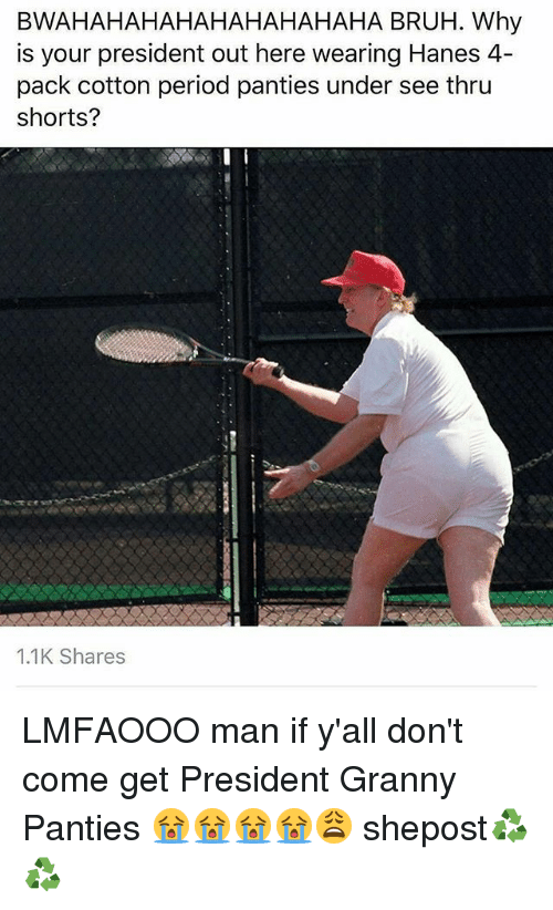 4 Pack: BWAHAHAHAHAHAHAHAHAHA BRUH. Why  is your president out here wearing Hanes 4  pack cotton period panties under see thru  shorts?  1.1K Shares LMFAOOO man if y'all don't come get President Granny Panties 😭😭😭😭😩 shepost♻♻