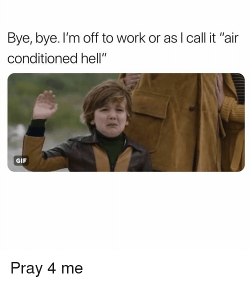 """Gif, Work, and Girl Memes: Bye, bye. l'm off to work or as I call it """"air  conditioned hell""""  GIF Pray 4 me"""