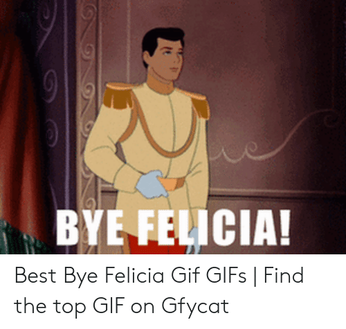 Felicia Gif: BYE FELICIA! Best Bye Felicia Gif GIFs | Find the top GIF on Gfycat