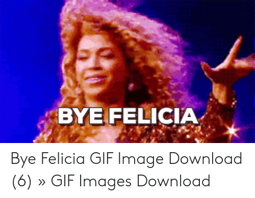 Felicia Gif: BYE FELICIA Bye Felicia GIF Image Download (6) » GIF Images Download