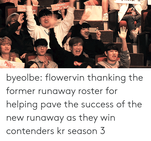 Tumblr, Blog, and Http: byeolbe:  flowervin thanking the former runaway roster for helping pave the success of the new runaway as they win contenders kr season 3