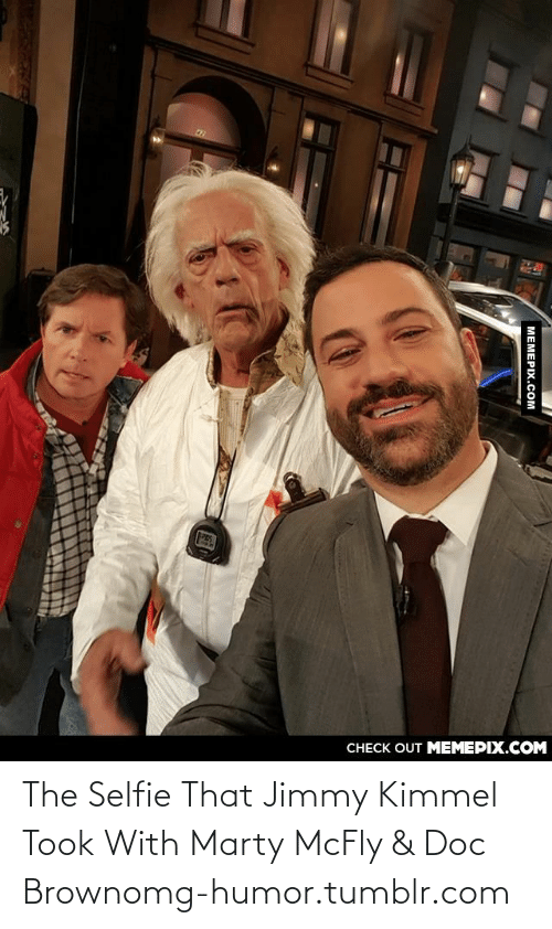 Marty McFly: CНЕCK OUT MЕМЕРІХ.COM  МЕМЕРIХ.Сом The Selfie That Jimmy Kimmel Took With Marty McFly & Doc Brownomg-humor.tumblr.com