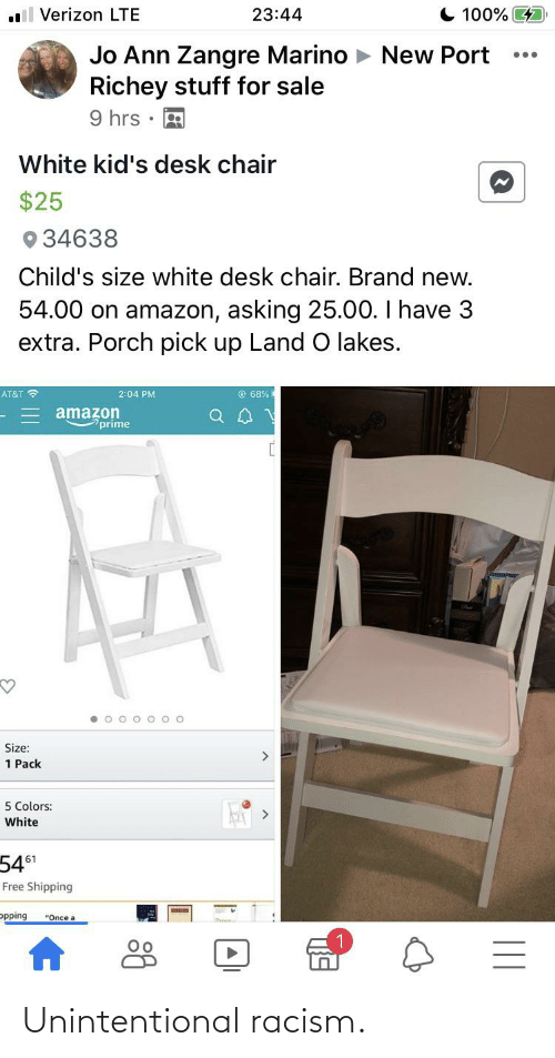 "white kids: C 100%  Verizon LTE  23:44  Jo Ann Zangre Marino  Richey stuff for sale  9 hrs • R  New Port  White kid's desk chair  $25  34638  Child's size white desk chair. Brand new.  54.00 on amazon, asking 25.00. I have 3  extra. Porch pick up Land  lakes.  AT&T ?  © 68%  2:04 PM  amazon  prime  Size:  1 Pack  5 Colors:  White  5451  Free Shipping  ppping  ""Once a  II Unintentional racism."